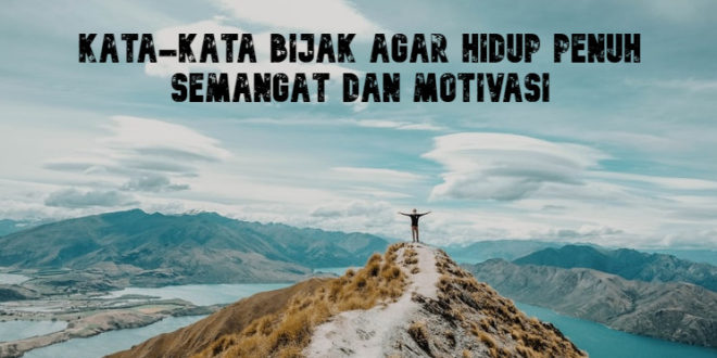 Kata Kata Bijak Agar Hidup Penuh Semangat Dan Motivasi
